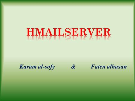 Karam al-sofy & Faten alhasan. Overview HMailServer is an email server for Microsoft Windows. It allows you to handle all your email yourself without.