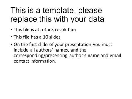 This is a template, please replace this with your data This file is at a 4 x 3 resolution This file has a 10 slides On the first slide of your presentation.