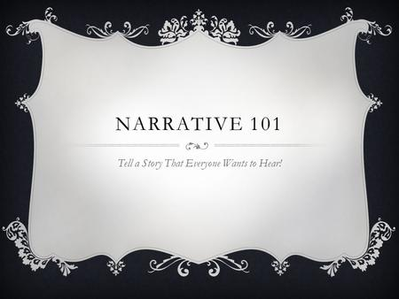 NARRATIVE 101 Tell a Story That Everyone Wants to Hear!
