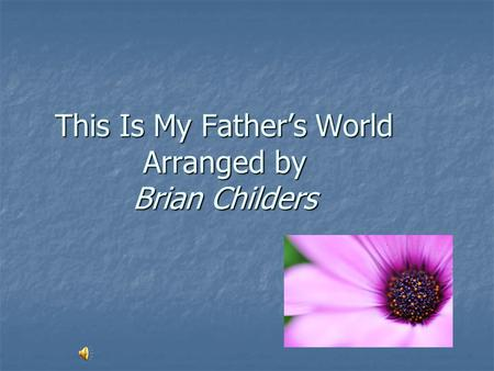 This Is My Father's World Arranged by Brian Childers.