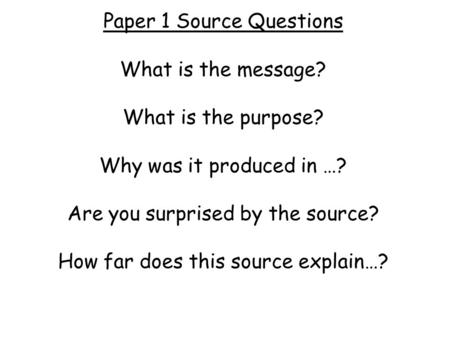 Paper 1 Source Questions What is the message. What is the purpose