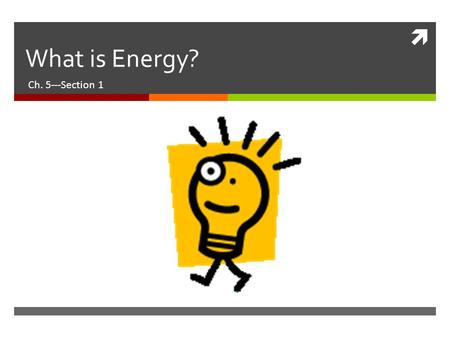 What is Energy? Ch. 5---Section 1.