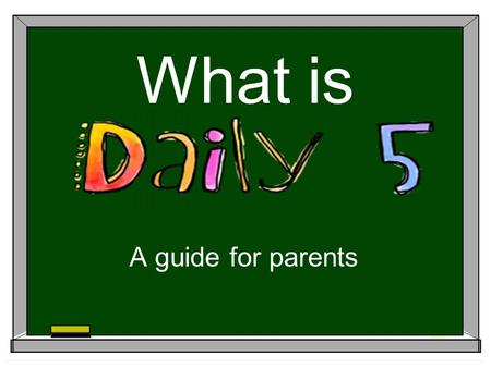 What is A guide for parents. What is the Daily 5?  A way of structuring reading instruction so that every student is engaged in meaningful literacy tasks.