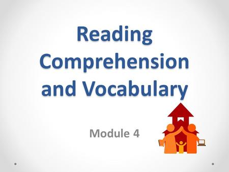 Reading Comprehension and Vocabulary Module 4. What is Reading? Read the Words Understand what you Read.