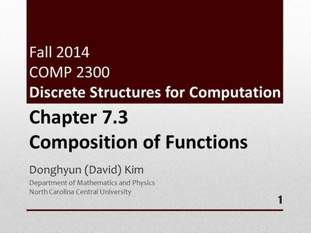 Fall 2014 COMP 2300 Discrete Structures for Computation Donghyun (David) Kim Department of Mathematics and Physics North Carolina Central University 1.