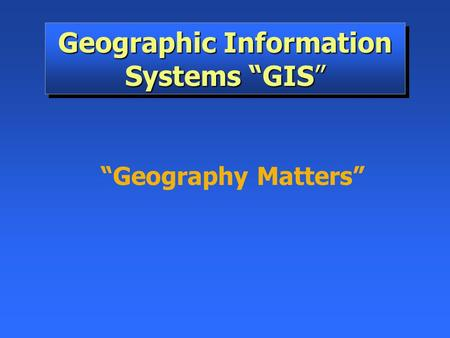 "Geographic Information Systems ""GIS"""