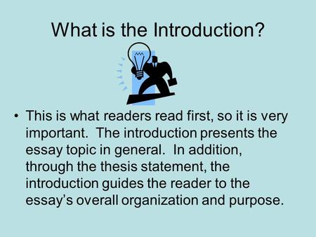 What is the Introduction? This is what readers read first, so it is very important. The introduction presents the essay topic in general. In addition,