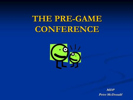 THE PRE-GAME CONFERENCE MDP Peter McDonald. THE PRE-GAME CONFERENCE TWO TYPES OF PRE-GAMES  Mini Pre-Game: 10 Minutes  Extensive Pre-Game: 30 – 45 Minute.