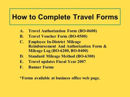 A.Travel Authorization Form (BO-0600) B.Travel Voucher Form (BO-0500) C.Employee In-District Mileage Reimbursement And Authorization Form & Mileage Log.