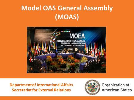 Model OAS General Assembly (MOAS) Department of International Affairs Secretariat for External Relations.