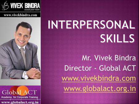 Interpersonal Skills Mr. Vivek Bindra Director - Global ACT