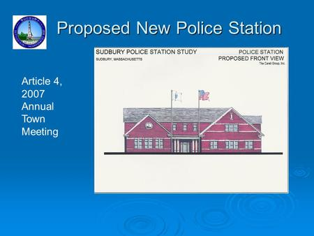 Proposed New Police Station Proposed New Police Station Article 4, 2007 Annual Town Meeting.