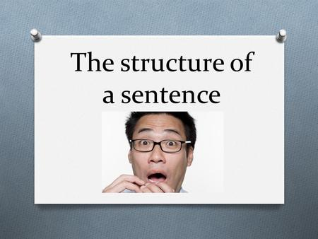 The structure of a sentence. Sentences always have a subject What is a subject?  Someone or something that is being described or is doing something.
