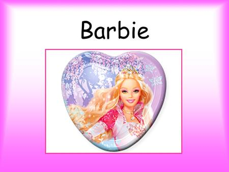 Barbie What is you name? Now, tell me, please What is you name? My name is Barbie That's my name How old are you? Now, tell me, please How old are you?