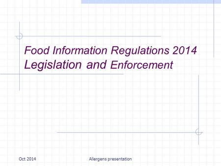 Oct 2014Allergens presentation Food Information Regulations 2014 Legislation and Enforcement.
