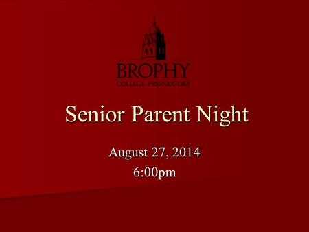 Senior Parent Night Senior Parent Night August 27, 2014 6:00pm.