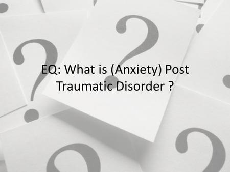 EQ: What is (Anxiety) Post Traumatic Disorder ?. Bell Ringer Analyze song lyrics 1.How is Anxiety expressed in this song ? 2.What symptoms are being experienced.
