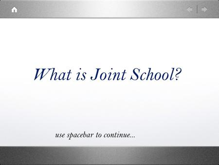 What is Joint School? use spacebar to continue....