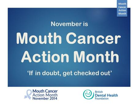 Mouth Cancer Action Month 'If in doubt, get checked out' November is Mouth Cancer Action Month.
