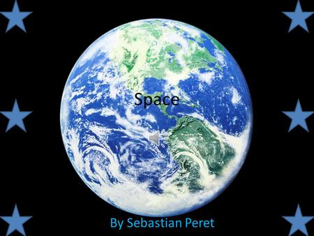 Space By Sebastian Peret. Introduction This Slide Show will teach you all about Space and how it works.