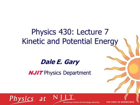 Physics 430: Lecture 7 Kinetic and Potential Energy