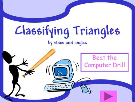 Classifying Triangles by sides and angles Beat the Computer Drill.