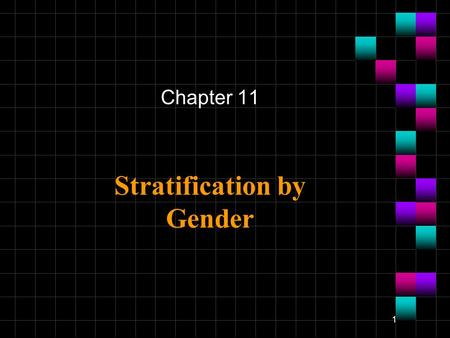 1 Stratification by Gender Chapter 11. 2 Social Construction of Gender The social construction of gender continues to define significantly different expectations.