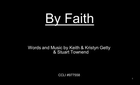 By Faith Words and Music by Keith & Kristyn Getty & Stuart Townend CCLI #977558 1.
