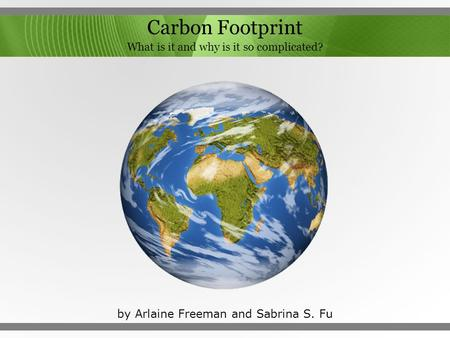 Carbon Footprint What is it and why is it so complicated? by Arlaine Freeman and Sabrina S. Fu.