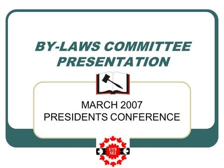 BY-LAWS COMMITTEE PRESENTATION MARCH 2007 PRESIDENTS CONFERENCE.