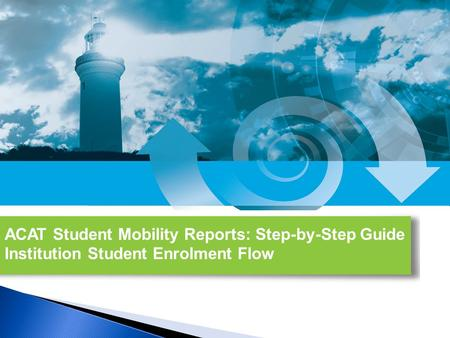 ACAT Student Mobility Reports: Step-by-Step Guide Institution Student Enrolment Flow.