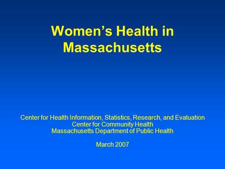 Women's Health in Massachusetts Center for Health Information, Statistics, Research, and Evaluation Center for Community Health Massachusetts Department.