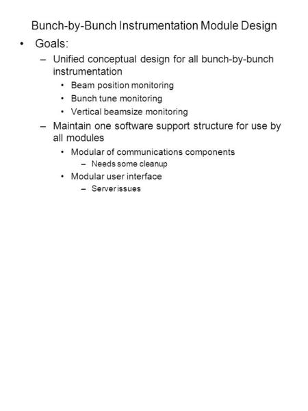 Bunch-by-Bunch Instrumentation Module Design Goals: –Unified conceptual design for all bunch-by-bunch instrumentation Beam position monitoring Bunch tune.