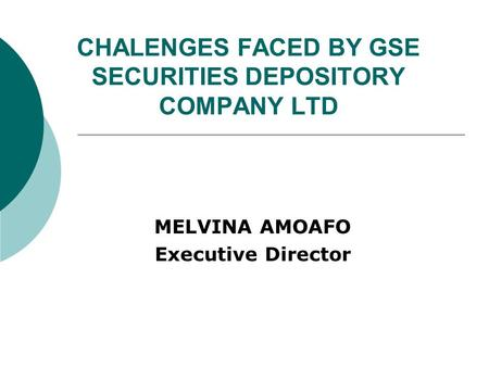 CHALENGES FACED BY GSE SECURITIES DEPOSITORY COMPANY LTD MELVINA AMOAFO Executive Director.