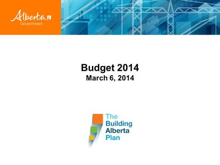 Budget 2014 March 6, 2014. Fully balanced budget Operational surplus $2.6 B Operational revenue $43.0 B (up 5.4% from 2013-14) Operational expense $40.4.