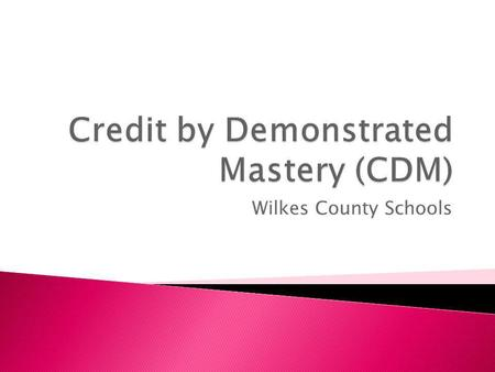 Wilkes County Schools.  Credit by Demonstrated Mastery offers NC students the opportunity to earn course credit through a demonstration of mastery of.