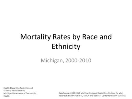 Health Disparities Reduction and Minority Health Section, Michigan Department of Community Health Data Source: 2000-2010 Michigan Resident Death Files,