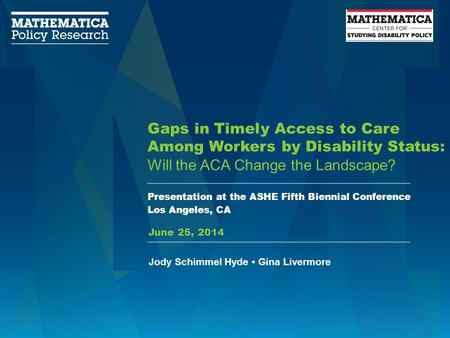 Gaps in Timely Access to Care Among Workers by Disability Status: Will the ACA Change the Landscape? Presentation at the ASHE Fifth Biennial Conference.
