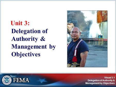 Visual 3.1 Delegation of Authority & Management by Objectives Unit 3: Delegation of Authority & Management by Objectives.