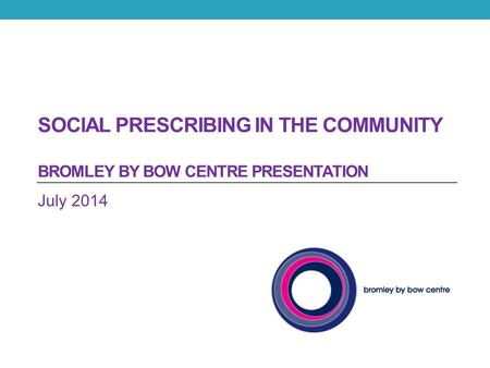 Social Prescribing in the Community Bromley by bow centre presentation