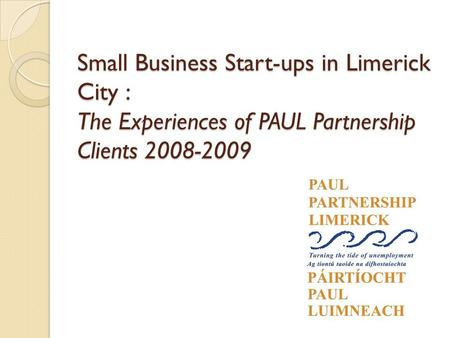 Small Business Start-ups in Limerick City : The Experiences of PAUL Partnership Clients 2008-2009.
