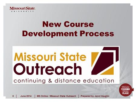 June 20140MS Online / Missouri State Outreach ||| Prepared by Jenni Vaughn New Course Development Process.