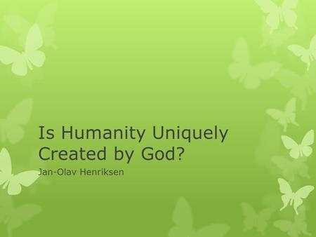 Is Humanity Uniquely Created by God? Jan-Olav Henriksen.