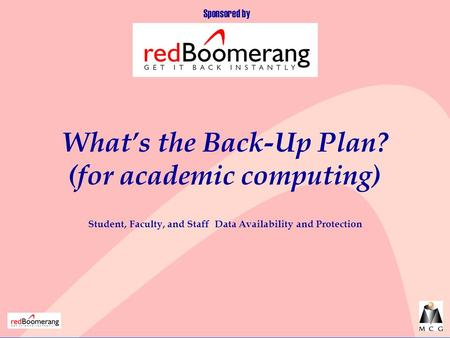 Student, Faculty, and Staff Data Availability and Protection What's the Back-Up Plan? (for academic computing) Sponsored by.