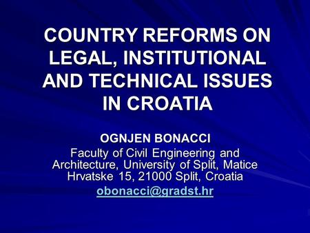 COUNTRY REFORMS ON LEGAL, INSTITUTIONAL AND TECHNICAL ISSUES IN CROATIA OGNJEN BONACCI Faculty of Civil Engineering and Architecture, University of Split,