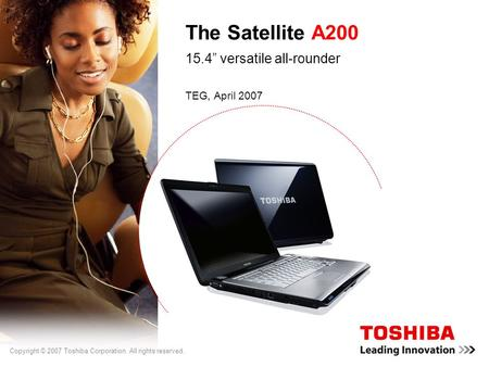 "Copyright © 2007 Toshiba Corporation. All rights reserved. The Satellite A200 15.4"" versatile all-rounder TEG, April 2007."