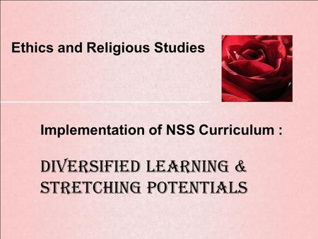 Implementation of NSS Curriculum : Diversified Learning & Stretching Potentials Ethics and Religious Studies.