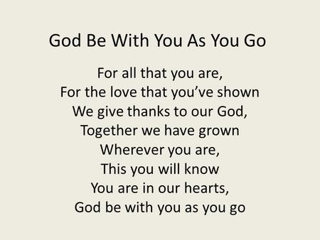 God Be With You As You Go For all that you are,