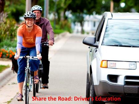 Biking in Traffic Share the Road: Driver's Education.