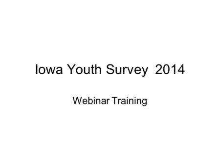 Iowa Youth Survey 2014 Webinar Training. Introduction of Speakers Pat McGovern, Iowa Department of Public Health Amy Mason, Iowa Consortium for Substance.